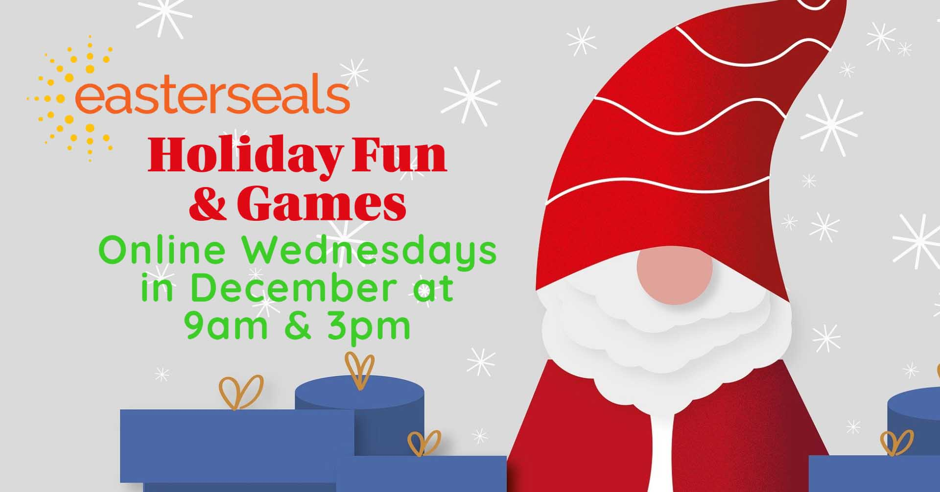 Cartoon Santa with wrapped presents with text:  Easterseals Holiday Fun and Games, Online Wednesdays in December at 9am and 3pm