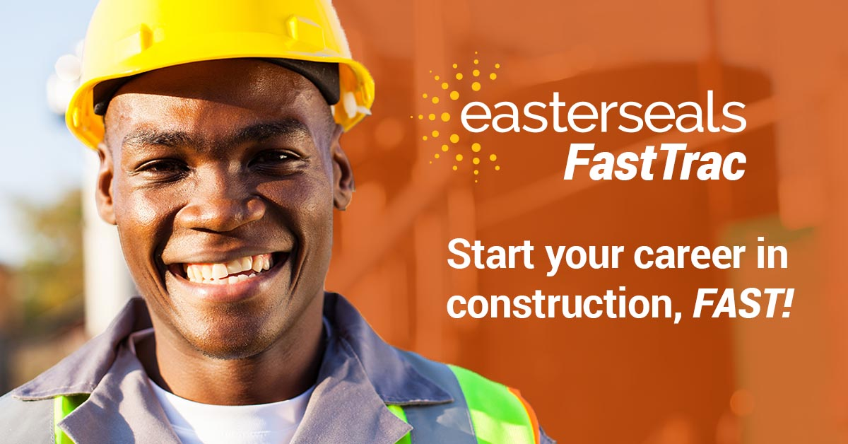 Male construction worker at job site with text for Easterseals FastTrac