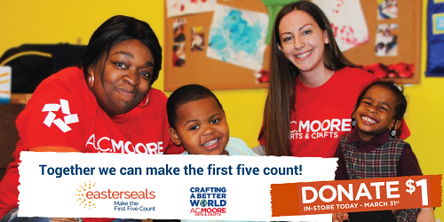 Donate $1 at Checkout now through March 31st at any A.C. Moore store. Together we can make the first five count!