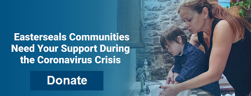 Easterseals communities need your support during the coronavirus crisis