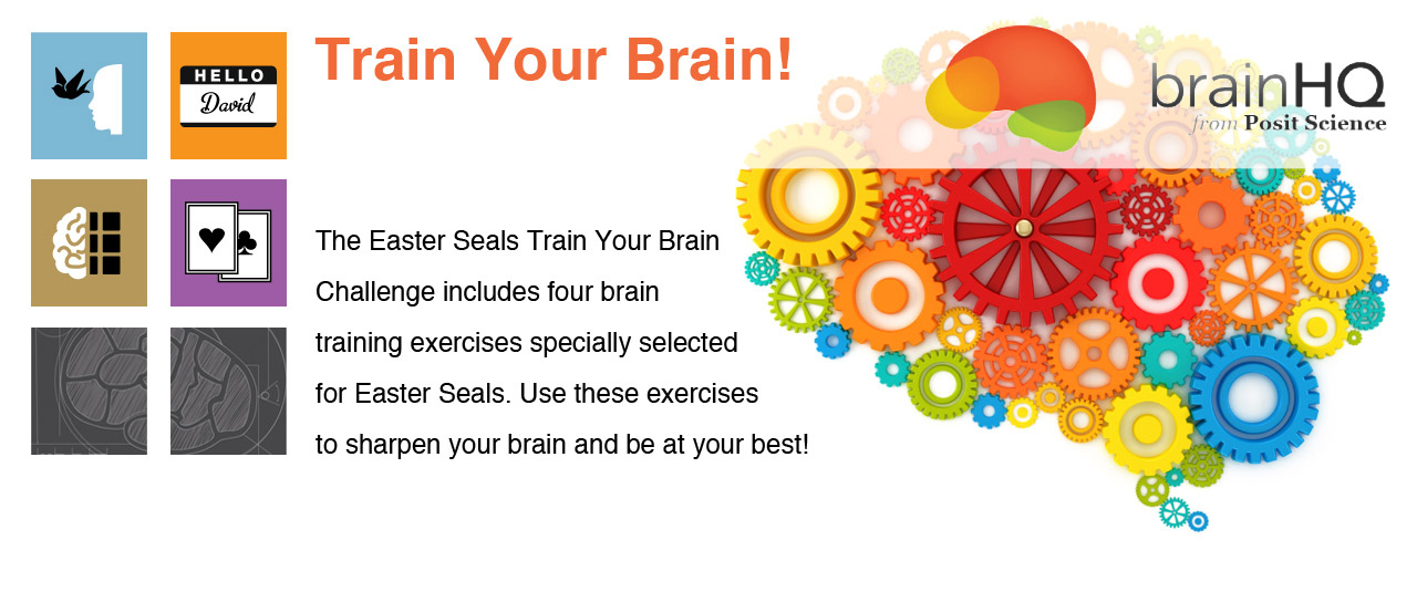 Train Your Brain! The Easter Seals Train Your Brain Challenge includes four brain training exercises specifically selected for Easter Seals. Use these exercises to sharpen your brain and be at your best!