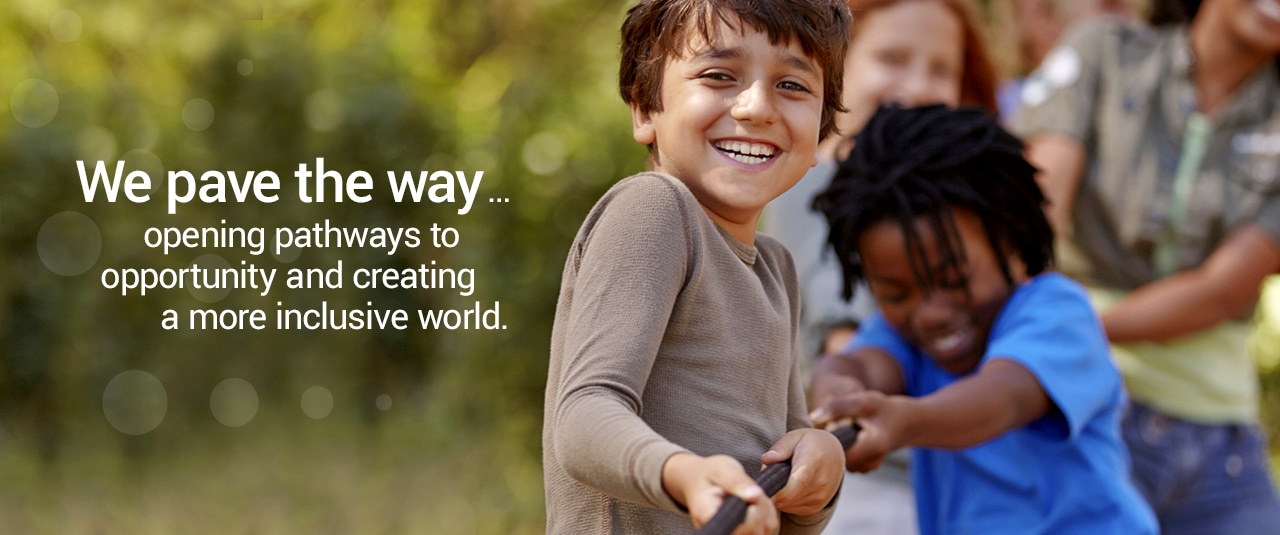 We pave the way ... opening pathways to opportunity and creating a more inclusive world.